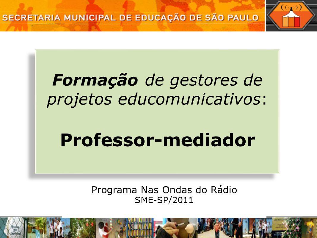 Formação de gestores de projetos educomunicativos: Professor-mediador Formação de gestores de projetos educomunicativos: Professor-mediador Programa N