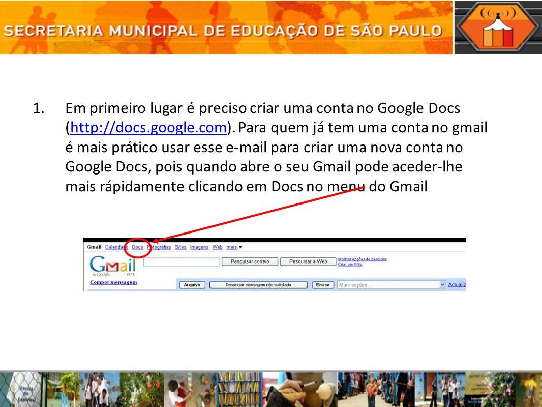 1.Em primeiro lugar é preciso criar uma conta no Google Docs (http://docs.google.com). Para quem já tem uma conta no gmail é mais prático usar esse e-