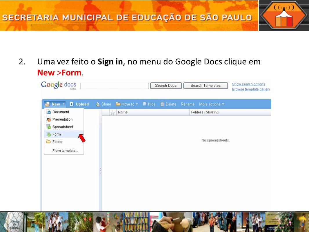 2.Uma vez feito o Sign in, no menu do Google Docs clique em New >Form.