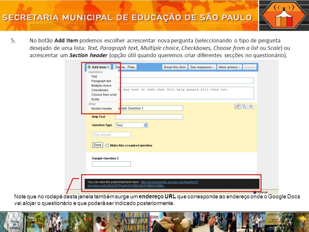 5.No botão Add Item podemos escolher acrescentar nova pergunta (seleccionando o tipo de pergunta desejado de uma lista: Text, Paragraph text, Multiple