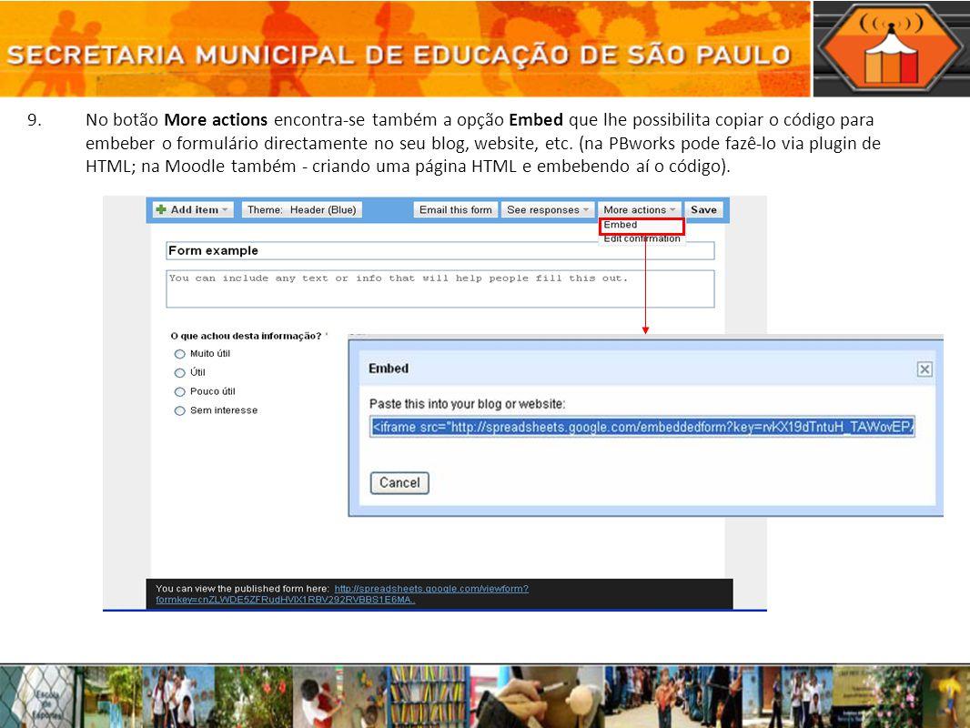 9.No botão More actions encontra-se também a opção Embed que lhe possibilita copiar o código para embeber o formulário directamente no seu blog, websi