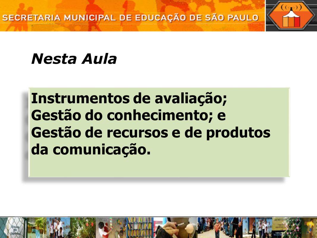 Nesta Aula Instrumentos de avaliação; Gestão do conhecimento; e Gestão de recursos e de produtos da comunicação. Instrumentos de avaliação; Gestão do