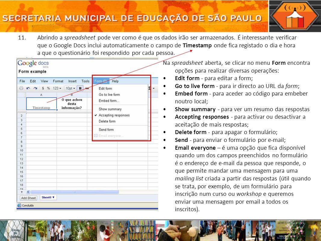 11. Abrindo a spreadsheet pode ver como é que os dados irão ser armazenados. É interessante verificar que o Google Docs inclui automaticamente o campo