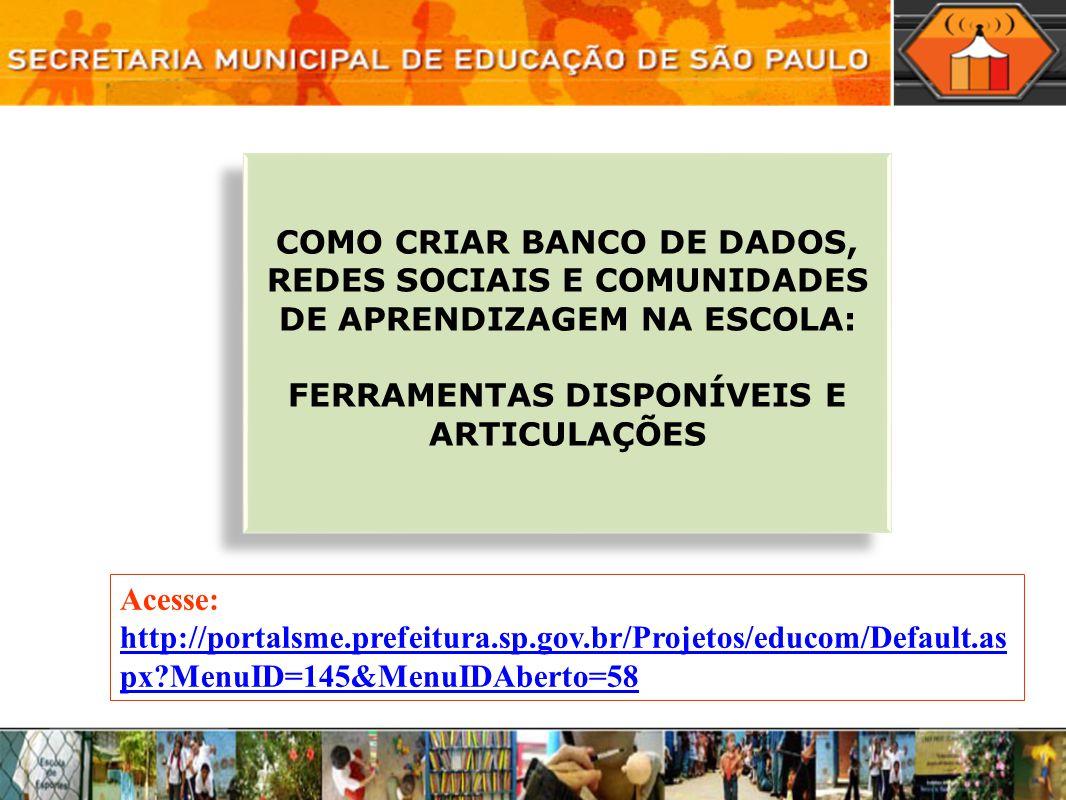 COMO CRIAR BANCO DE DADOS, REDES SOCIAIS E COMUNIDADES DE APRENDIZAGEM NA ESCOLA: FERRAMENTAS DISPONÍVEIS E ARTICULAÇÕES COMO CRIAR BANCO DE DADOS, RE