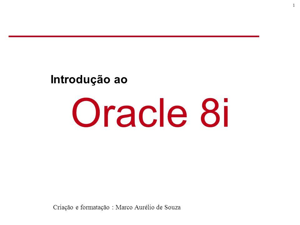 1 Oracle 8i Introdução ao Criação e formatação : Marco Aurélio de Souza