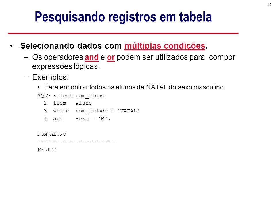 47 Pesquisando registros em tabela Selecionando dados com múltiplas condições.