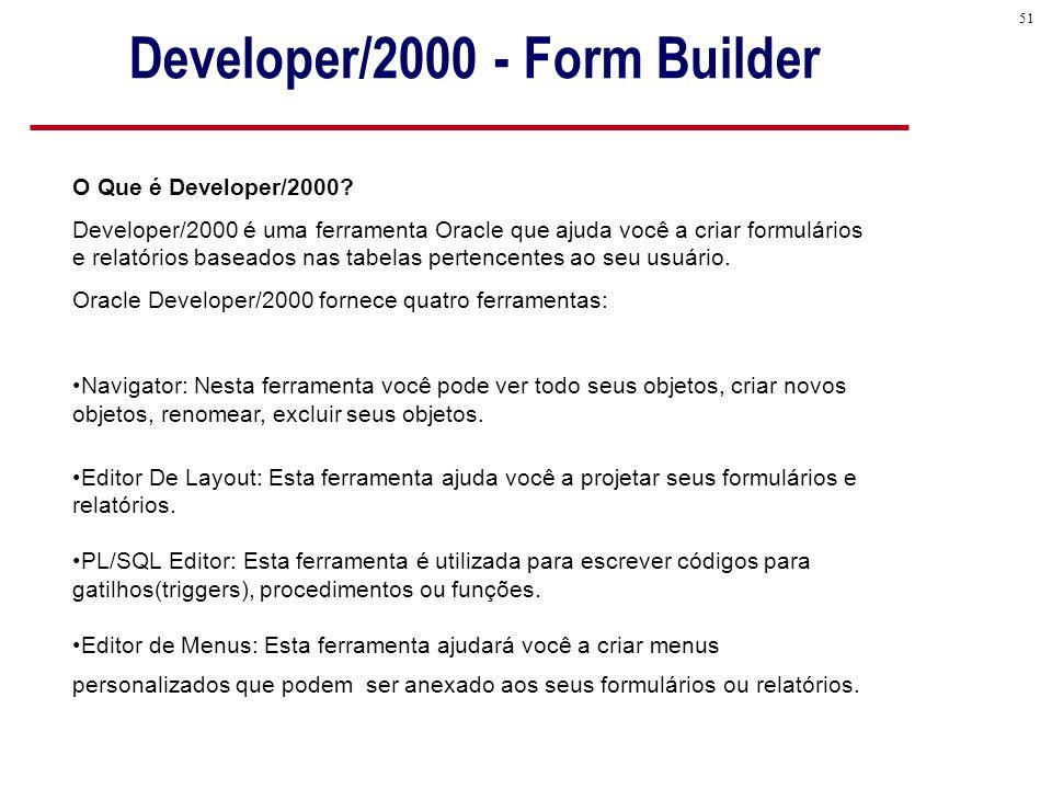 51 Developer/2000 - Form Builder O Que é Developer/2000.