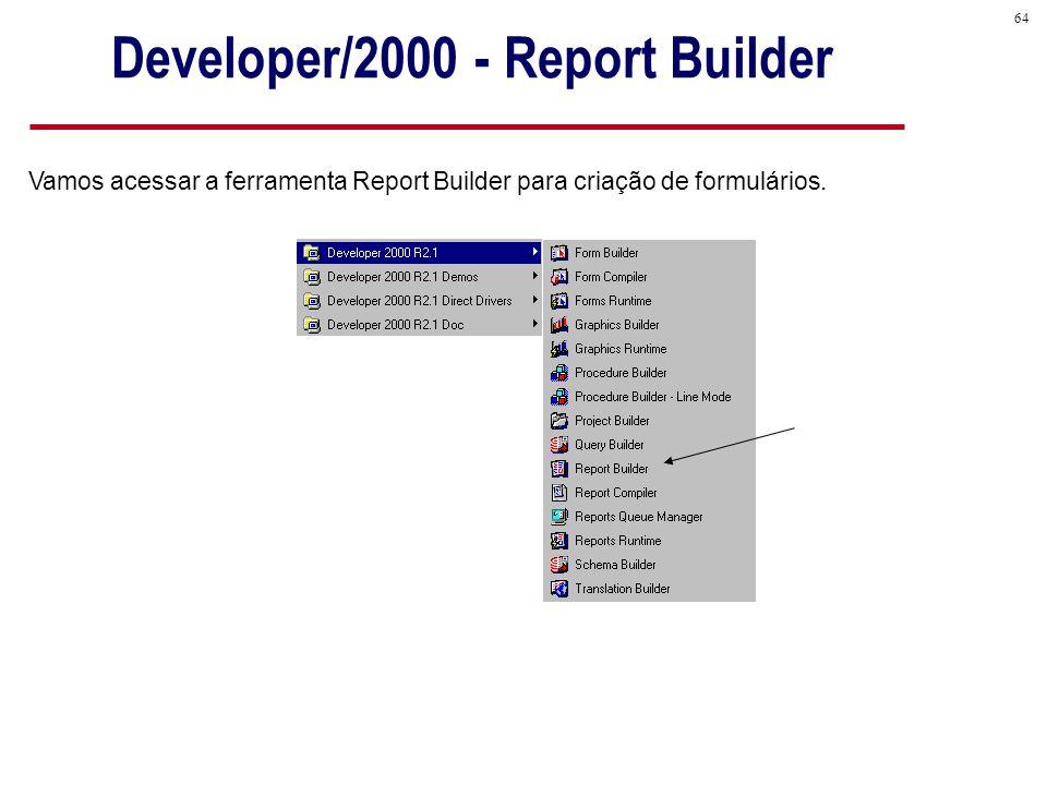 64 Vamos acessar a ferramenta Report Builder para criação de formulários.