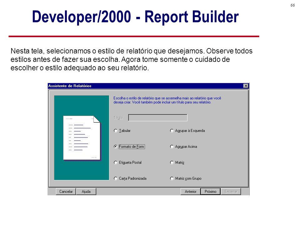 66 Nesta tela, selecionamos o estilo de relatório que desejamos.