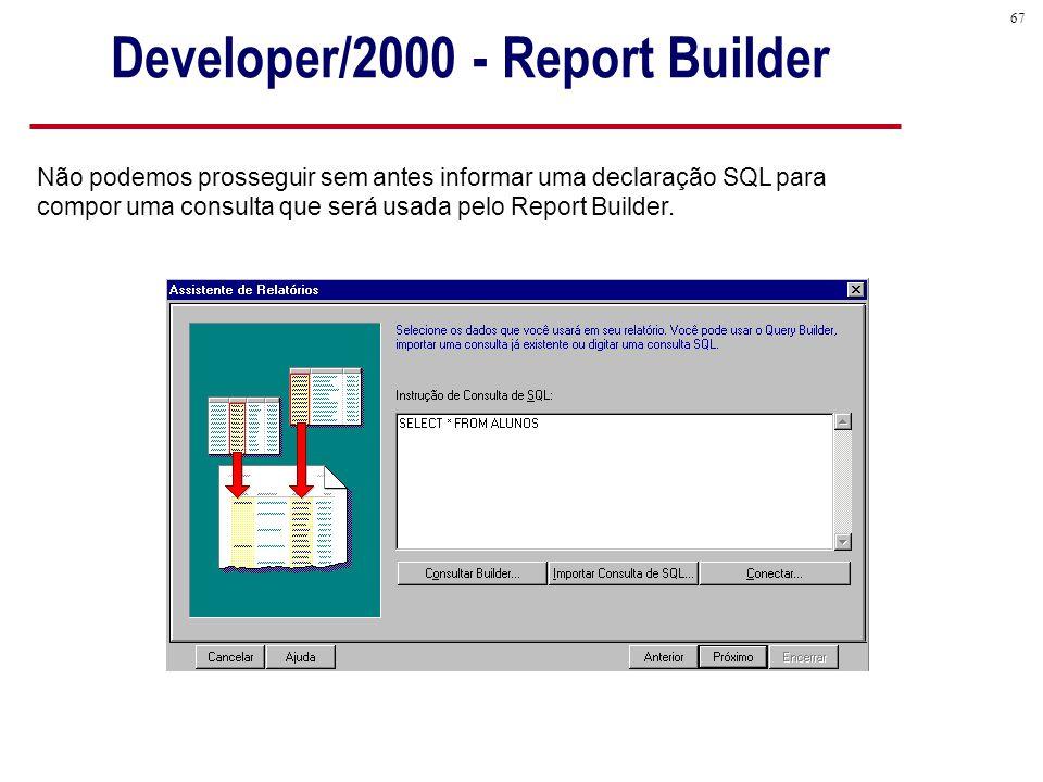 67 Não podemos prosseguir sem antes informar uma declaração SQL para compor uma consulta que será usada pelo Report Builder.