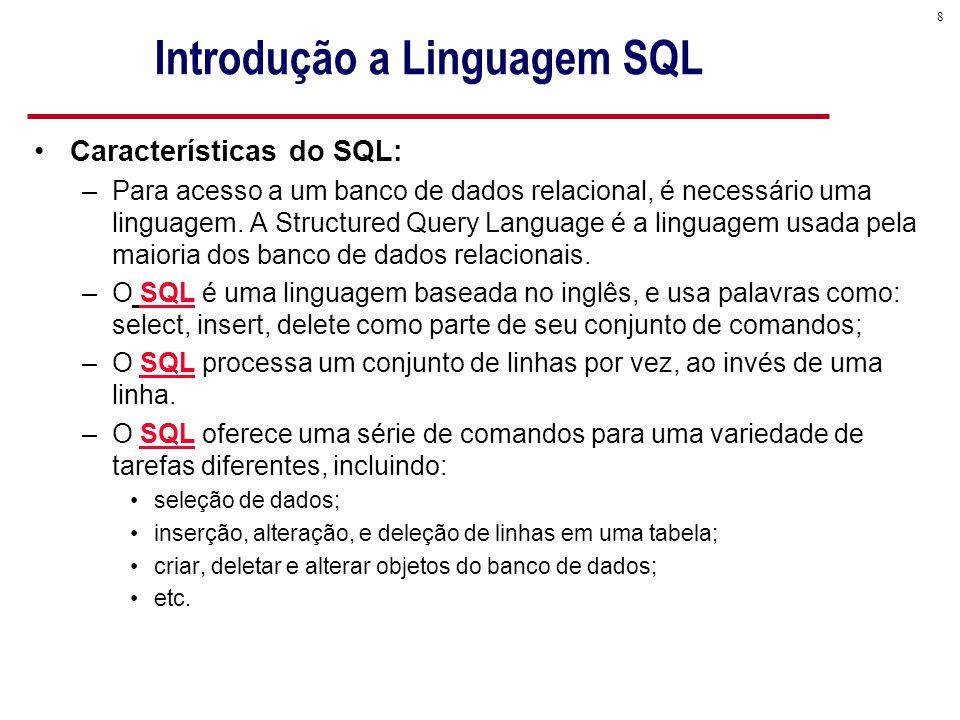 8 Introdução a Linguagem SQL Características do SQL: –Para acesso a um banco de dados relacional, é necessário uma linguagem.