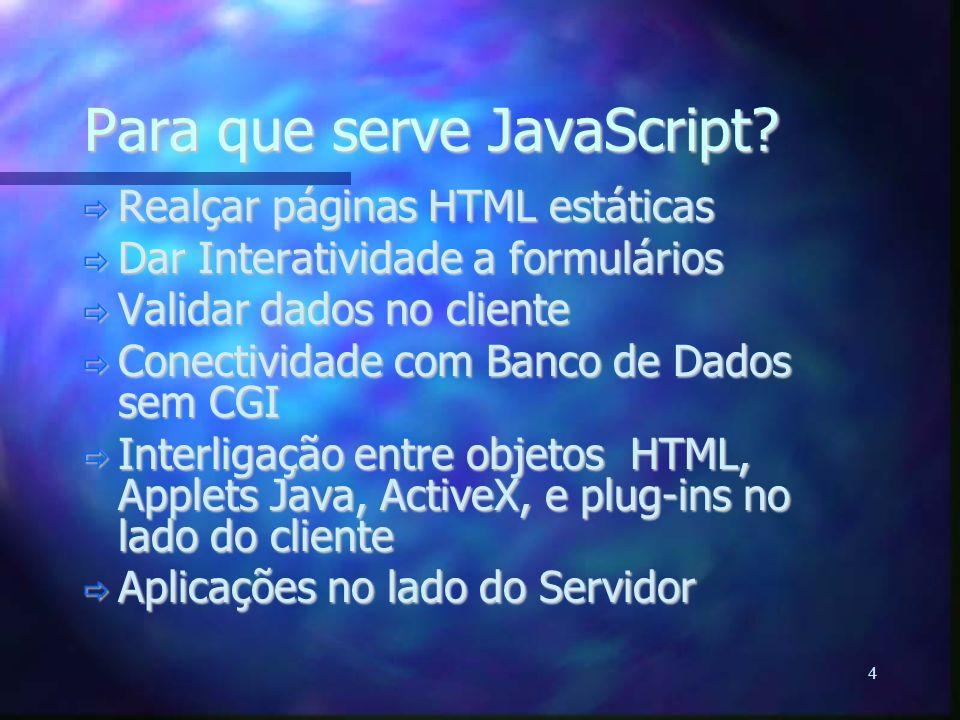5 Fatos Sobre JavaScript  Código embutido na página HTML  Não gera programa executável do tipo arquivo exe  Código interpretado pelo navegador  Dependente do navegador  Baseado em objeto  Não aceita herança