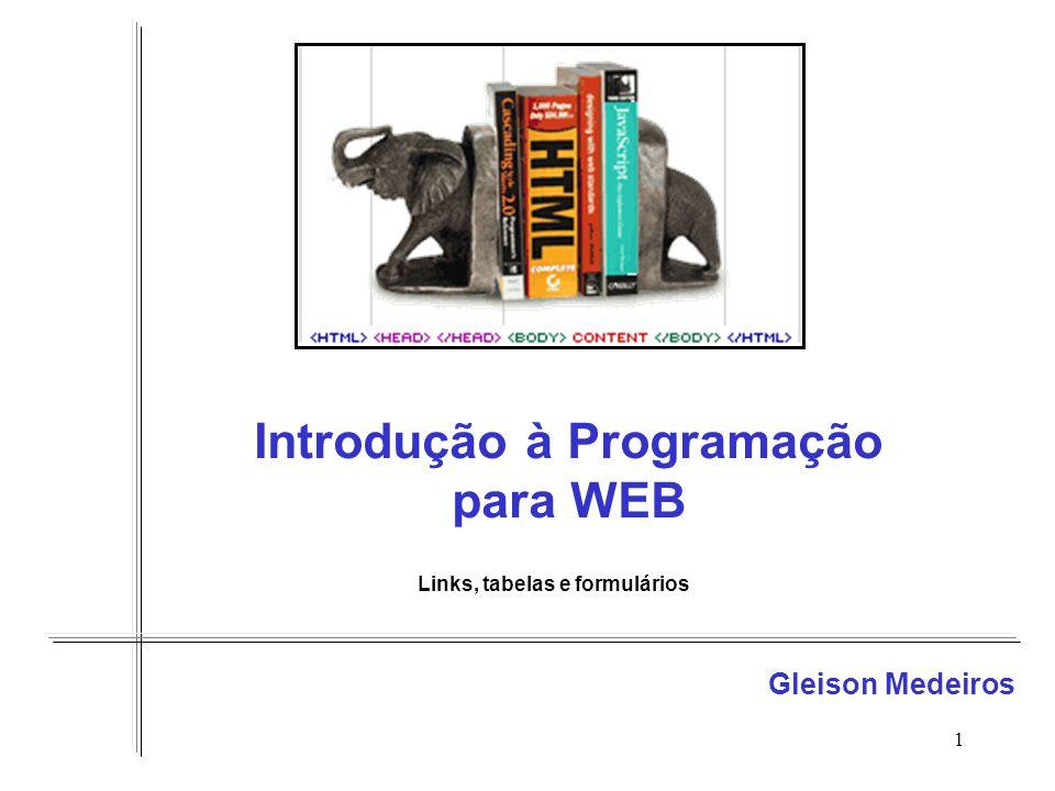 1 Introdução à Programação para WEB Gleison Medeiros Links, tabelas e formulários