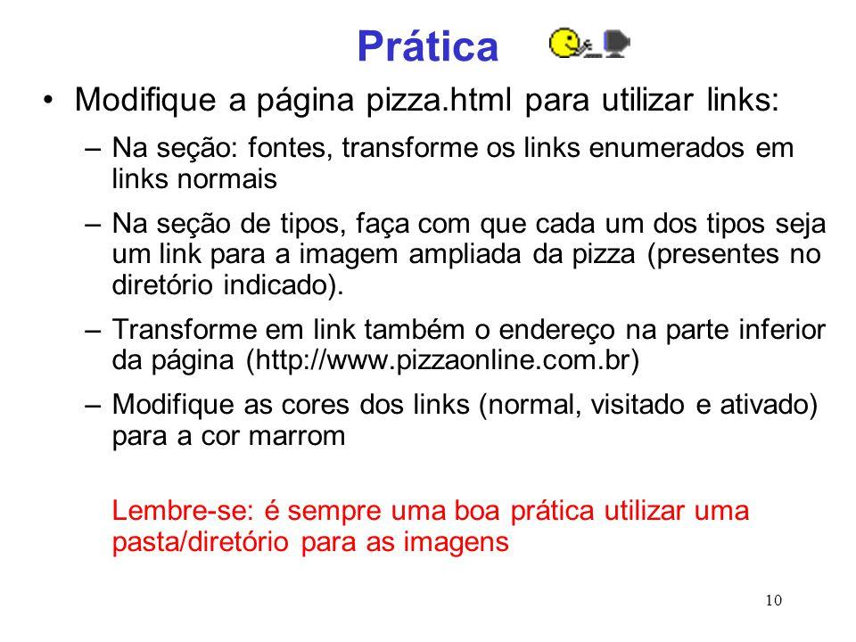 10 Prática Modifique a página pizza.html para utilizar links: –Na seção: fontes, transforme os links enumerados em links normais –Na seção de tipos, f