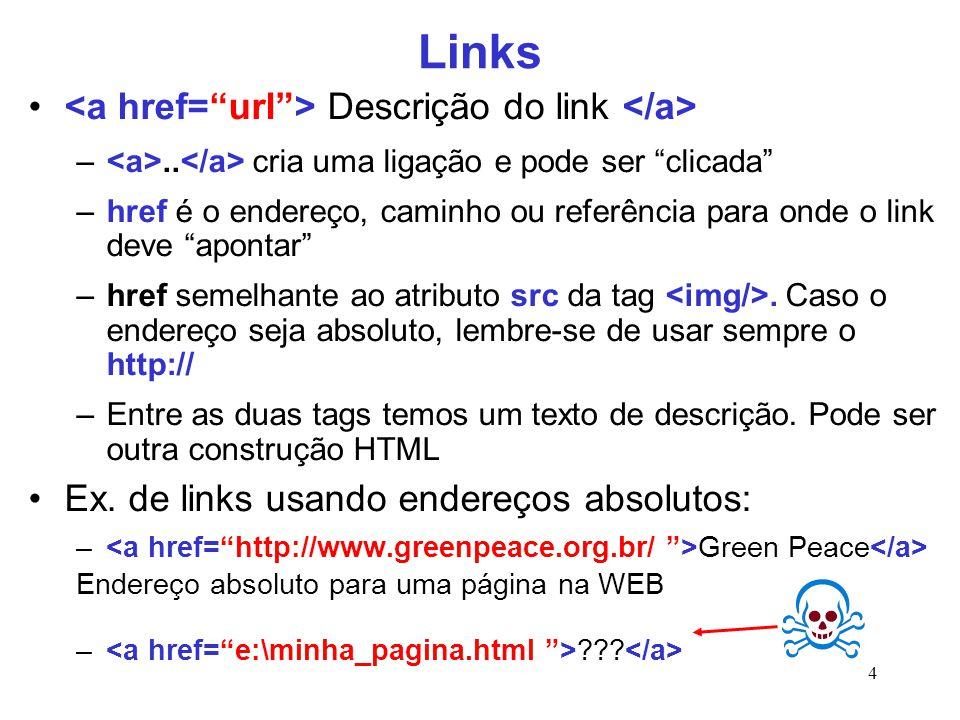 """4 Links Descrição do link –.. cria uma ligação e pode ser """"clicada"""" –href é o endereço, caminho ou referência para onde o link deve """"apontar"""" –href se"""