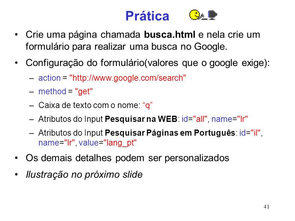 41 Prática Crie uma página chamada busca.html e nela crie um formulário para realizar uma busca no Google. Configuração do formulário(valores que o go