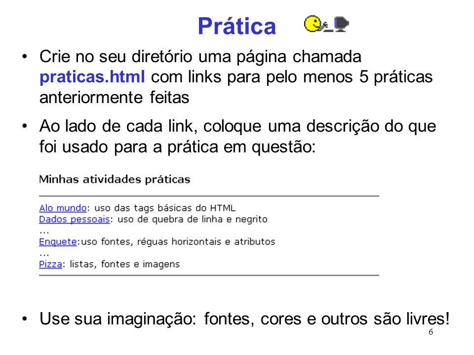6 Prática Crie no seu diretório uma página chamada praticas.html com links para pelo menos 5 práticas anteriormente feitas Ao lado de cada link, coloq