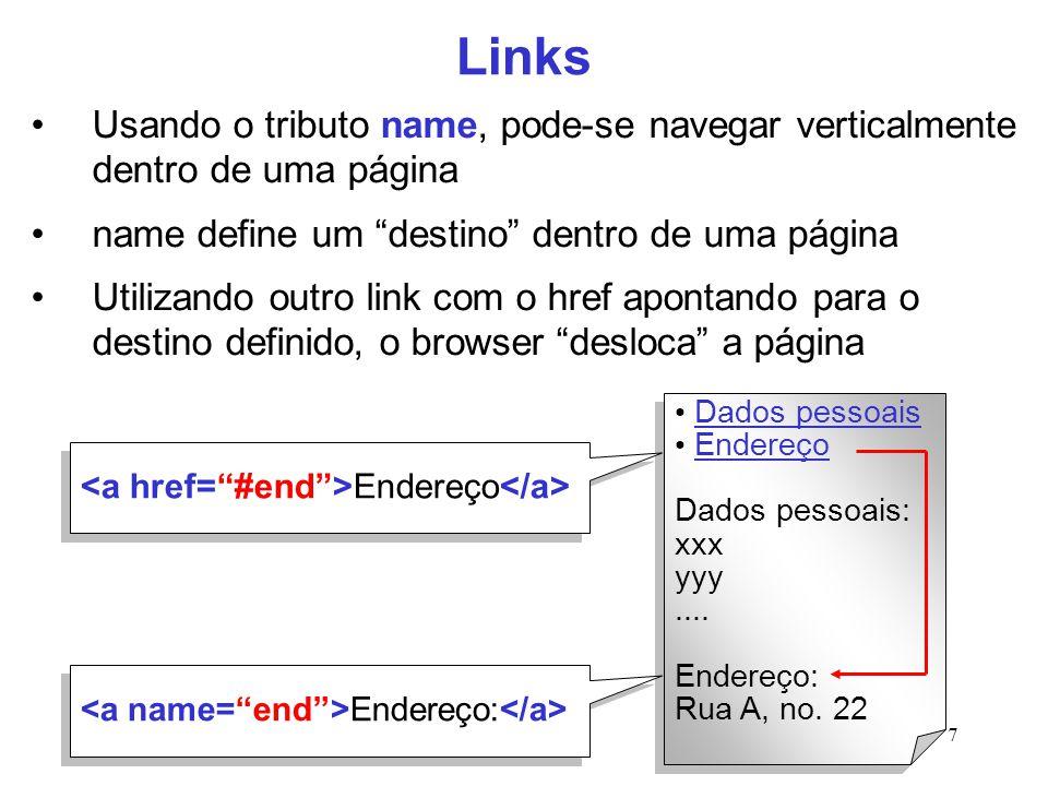 """7 Links Usando o tributo name, pode-se navegar verticalmente dentro de uma página name define um """"destino"""" dentro de uma página Utilizando outro link"""