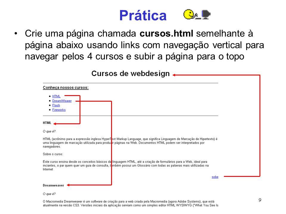 9 Prática Crie uma página chamada cursos.html semelhante à página abaixo usando links com navegação vertical para navegar pelos 4 cursos e subir a pág