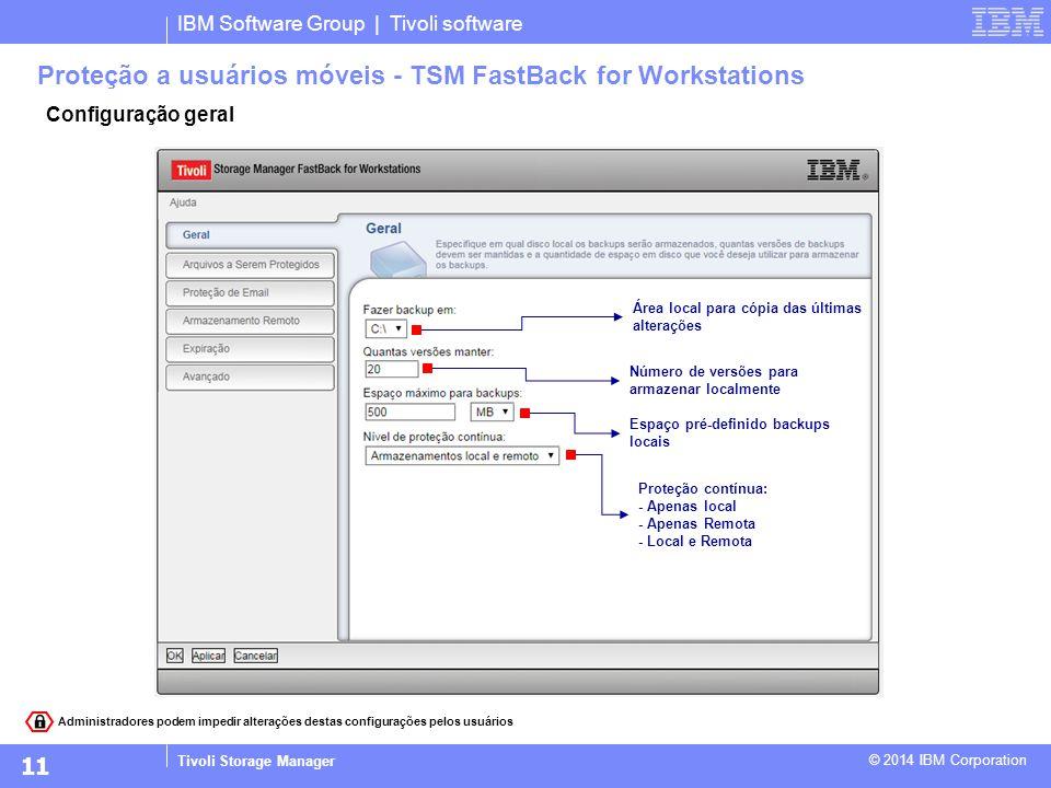 Administradores podem impedir alterações destas configurações pelos usuários IBM Software Group | Tivoli software Tivoli Storage Manager © 2014 IBM Co