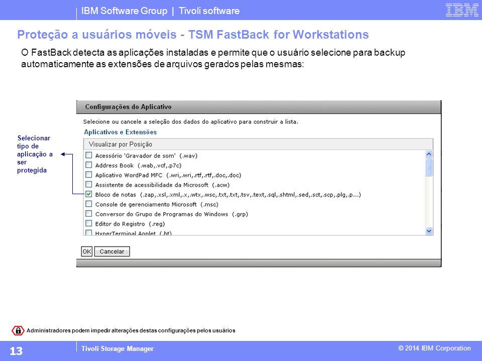 IBM Software Group | Tivoli software Tivoli Storage Manager © 2014 IBM Corporation O FastBack detecta as aplicações instaladas e permite que o usuário