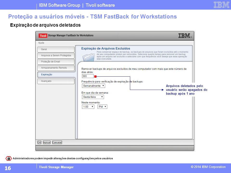 IBM Software Group | Tivoli software Tivoli Storage Manager © 2014 IBM Corporation Expiração de arquivos deletados Proteção a usuários móveis - TSM Fa