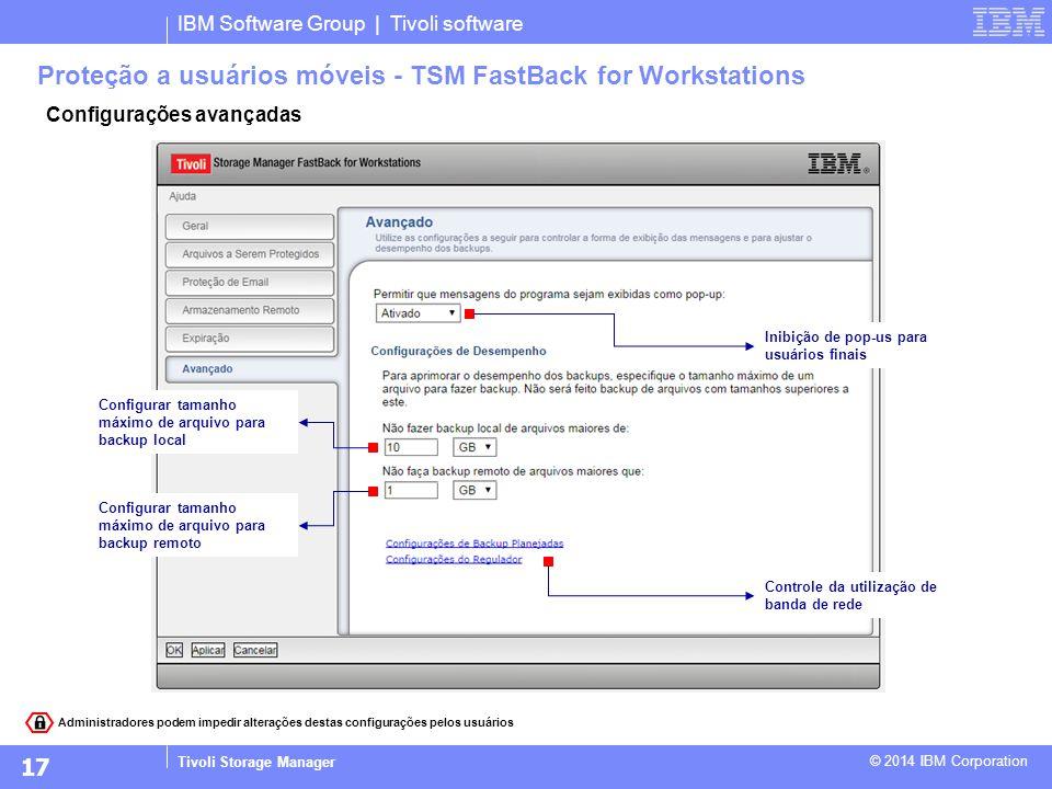 IBM Software Group | Tivoli software Tivoli Storage Manager © 2014 IBM Corporation Configurações avançadas Proteção a usuários móveis - TSM FastBack f