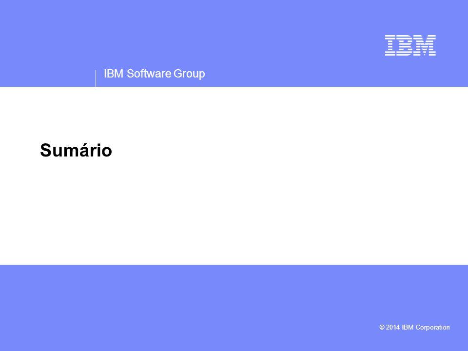 IBM Software Group © 2014 IBM Corporation Sumário