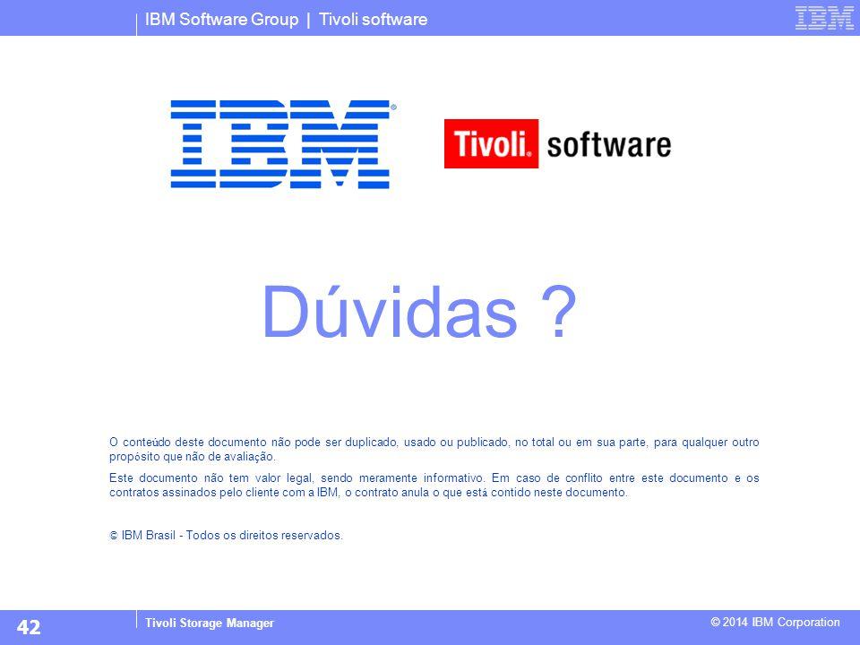 IBM Software Group | Tivoli software © 2014 IBM Corporation O conte ú do deste documento não pode ser duplicado, usado ou publicado, no total ou em su