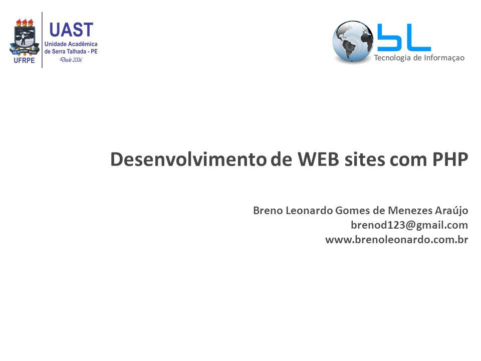 Desenvolvimento de WEB sites com PHP Breno Leonardo Gomes de Menezes Araújo brenod123@gmail.com www.brenoleonardo.com.br