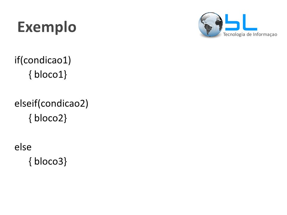 Exemplo if(condicao1) { bloco1} elseif(condicao2) { bloco2} else { bloco3}