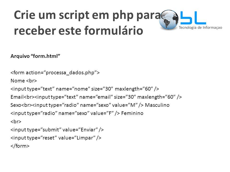 Crie um script em php para receber este formulário Arquivo form.html Nome Email Sexo Masculino Feminino