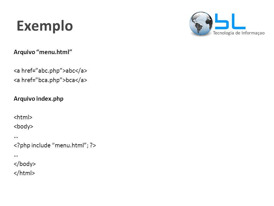 Exemplo Arquivo menu.html abc bca Arquivo index.php … …