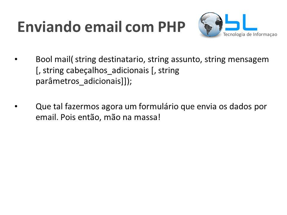 Enviando email com PHP Bool mail( string destinatario, string assunto, string mensagem [, string cabeçalhos_adicionais [, string parâmetros_adicionais]]); Que tal fazermos agora um formulário que envia os dados por email.