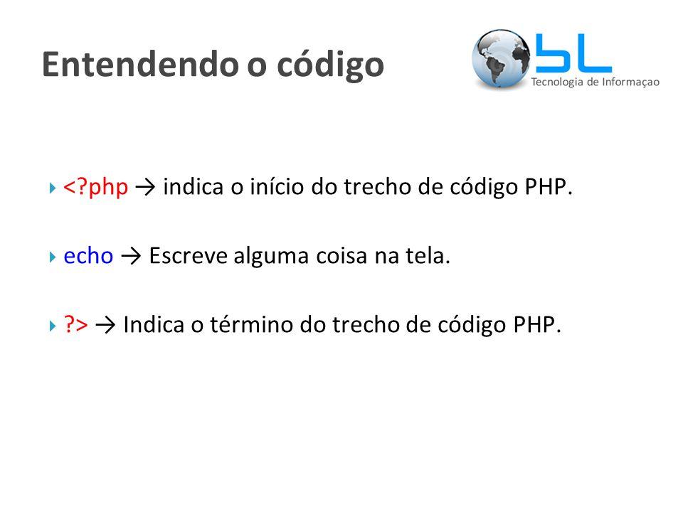 Entendendo o código  < php → indica o início do trecho de código PHP.