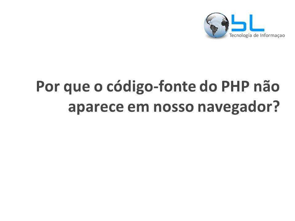 Por que o código-fonte do PHP não aparece em nosso navegador