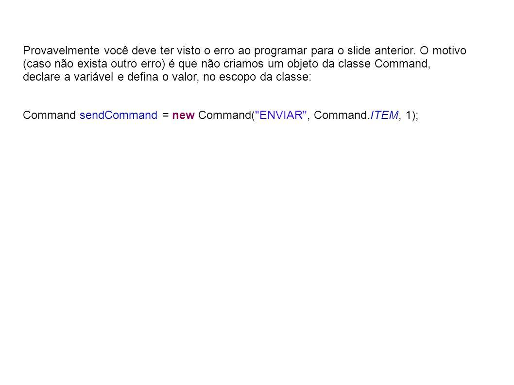 Vamos agora criar o método que vai capturar os comandos: private Enviar nfe; public void commandAction(Command c, Displayable s) { if(c==sendCommand){ campoRetorno.setString( Aguarde... ); String URLCommand=URL+ enviandodados.php + ?ra= + campoRA.getString() + &nome= + Utf.Encode(campoNome.getString()); nfe = new Enviar(URLCommand,campoRetorno ); nfe.start(); } Veja que não temos defino o que é Utf.Encode e em o que é enviar.