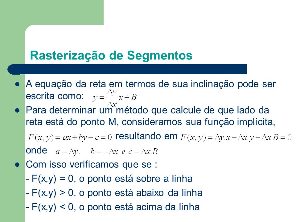 Em particular para o ponto-médio M, basta calcular F(M) = F(xp + 1,yp + 1/2) e verificar o seu sinal.