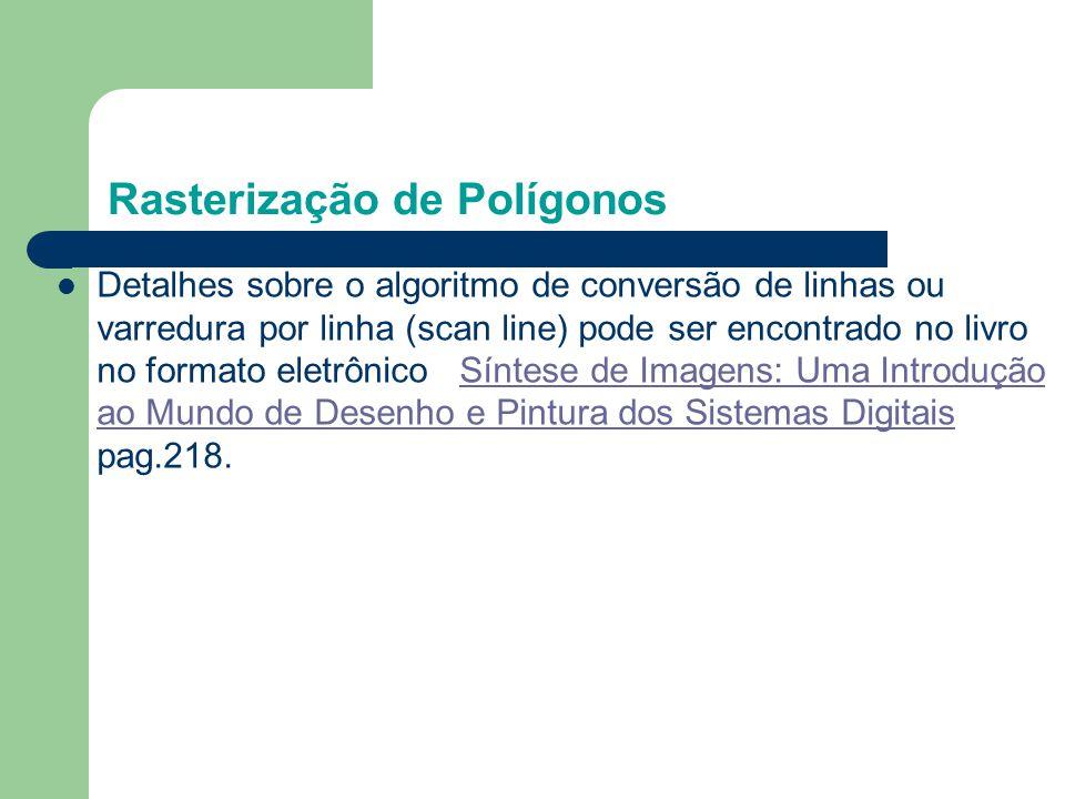 Detalhes sobre o algoritmo de conversão de linhas ou varredura por linha (scan line) pode ser encontrado no livro no formato eletrônico Síntese de Ima