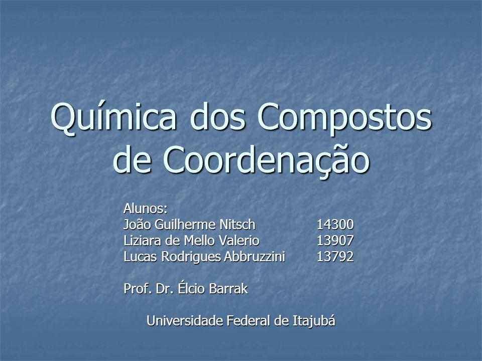 Química dos Compostos de Coordenação Alunos: João Guilherme Nitsch14300 Liziara de Mello Valerio13907 Lucas Rodrigues Abbruzzini 13792 Prof. Dr. Élcio