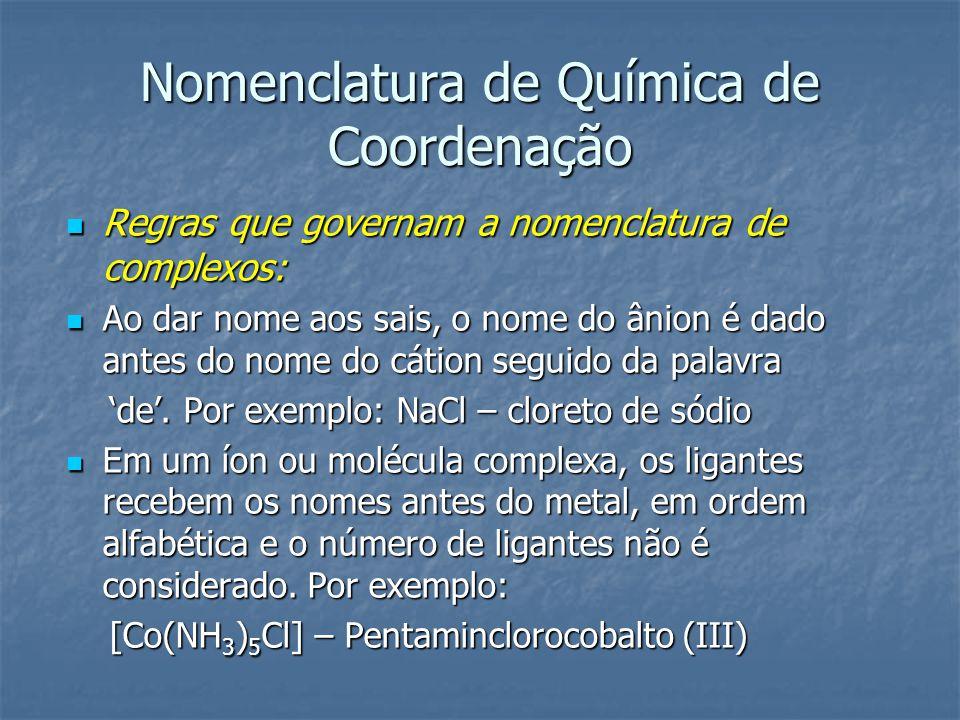 Nomenclatura de Química de Coordenação Regras que governam a nomenclatura de complexos: Regras que governam a nomenclatura de complexos: Ao dar nome a