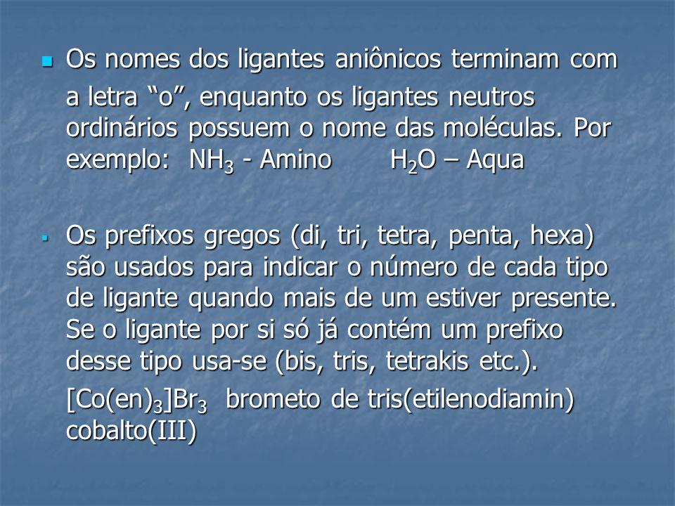 """Os nomes dos ligantes aniônicos terminam com Os nomes dos ligantes aniônicos terminam com a letra """"o"""", enquanto os ligantes neutros ordinários possuem"""