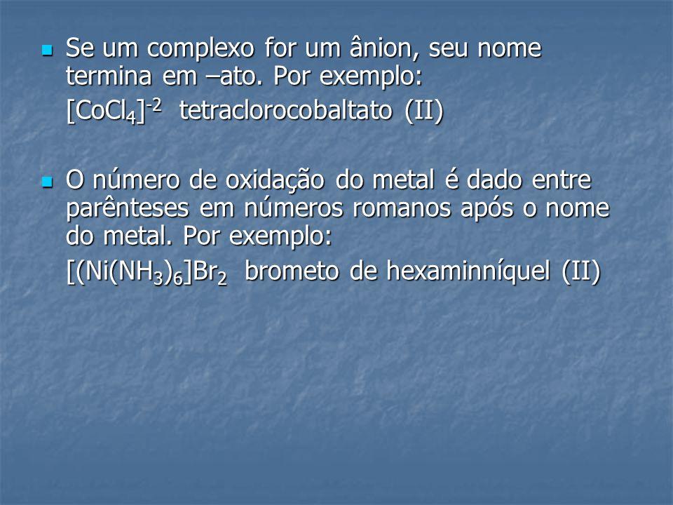 Se um complexo for um ânion, seu nome termina em –ato. Por exemplo: Se um complexo for um ânion, seu nome termina em –ato. Por exemplo: [CoCl 4 ] -2 t
