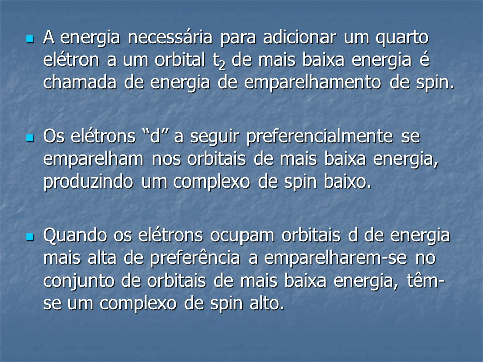 A energia necessária para adicionar um quarto elétron a um orbital t 2 de mais baixa energia é chamada de energia de emparelhamento de spin. A energia