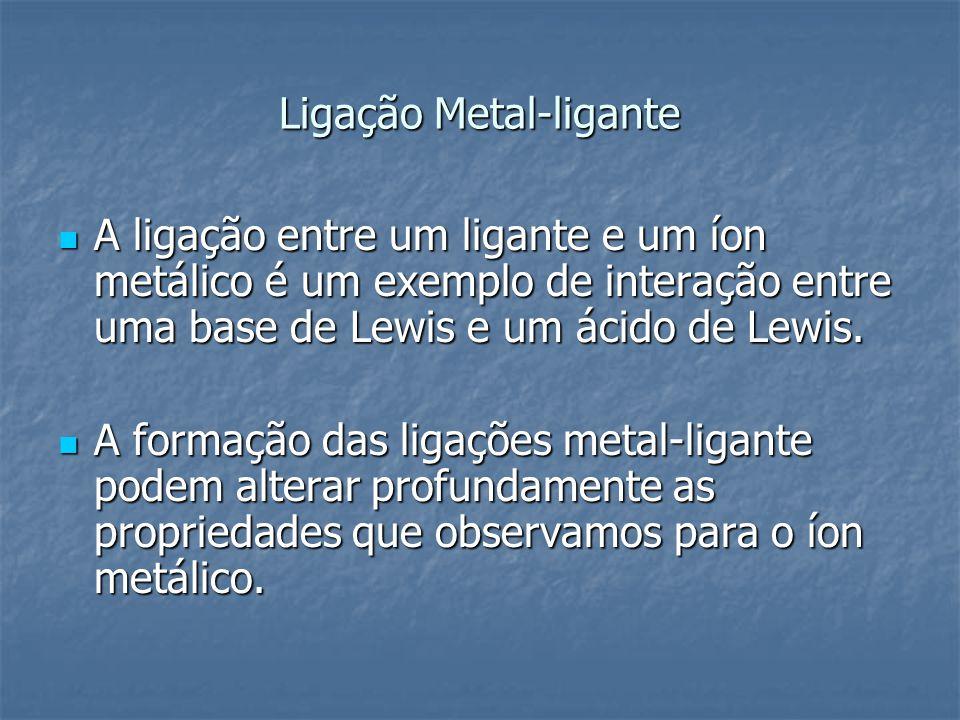 Ligação Metal-ligante A ligação entre um ligante e um íon metálico é um exemplo de interação entre uma base de Lewis e um ácido de Lewis. A ligação en