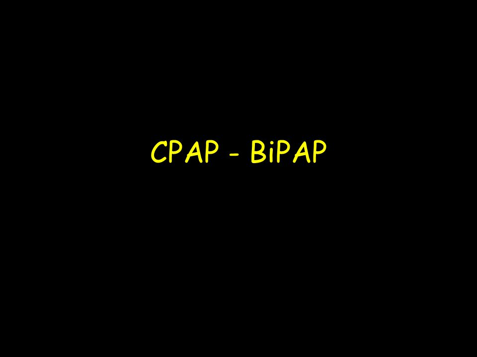 CPAP - BiPAP