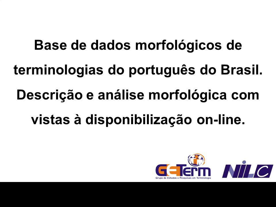 Base de dados morfológicos de terminologias do português do Brasil. Descrição e análise morfológica com vistas à disponibilização on-line.
