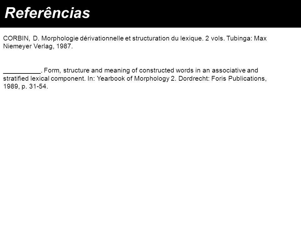 CORBIN, D. Morphologie dérivationnelle et structuration du lexique. 2 vols. Tubinga: Max Niemeyer Verlag, 1987. __________. Form, structure and meanin
