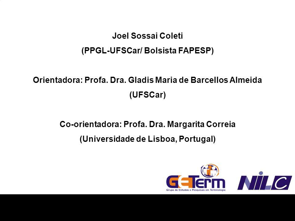 Joel Sossai Coleti (PPGL-UFSCar/ Bolsista FAPESP) Orientadora: Profa. Dra. Gladis Maria de Barcellos Almeida (UFSCar) Co-orientadora: Profa. Dra. Marg