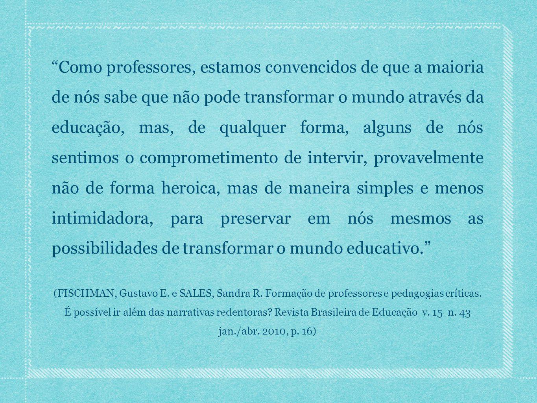"""""""Como professores, estamos convencidos de que a maioria de nós sabe que não pode transformar o mundo através da educação, mas, de qualquer forma, algu"""